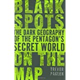 Blank Spots on the Map: The Dark Geography of the Pentagon's Secret World ~ Trevor Paglen