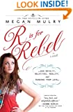 R Is for Rebel: ...and Royalty, Relatives, Reality, and Running from love... (Unruly Royals Book 4)