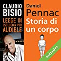 Storia di un corpo Hörbuch von Daniel Pennac Gesprochen von: Claudio Bisio