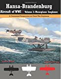 Hansa-Brandenburg Aircraft of WWI | Volume 3?Monoplane Seaplanes: A Centennial Perspective on Great War Airplanes: Volume 19 (Great War Aviation Centennial)