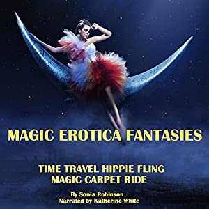 Time Travel Hippie Fling + Magic Carpet Ride (Magic Erotica Fantasies) Audiobook