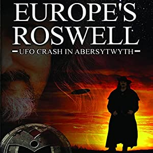 Europe's Roswell: UFO Crash at Aberystwyth Audiobook
