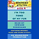 Geronimo Stilton Book 4: I'm Too Fond of My Fur (       UNABRIDGED) by Geronimo Stilton Narrated by Edward Herrmann