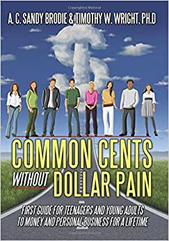 Common Cents Without Dollar Pain: First Guide For Teenagers And Young Adults To Money And Personal Business For A Lifetime