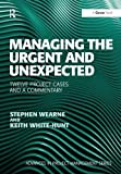img - for Managing the Urgent and Unexpected: Twelve Project Cases and a Commentary (Advances in Project Management) book / textbook / text book