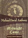 Michael David Anthony Midnight Come (Canterbury Cathedral Mysteries)