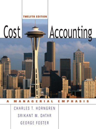 Cost Accounting: A Managerial Emphasis 12th Edition by Horngren, Charles T.; Datar, Srikant M.; Foster, George published by Prentice Hall Hardcover