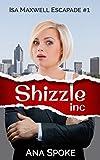 Shizzle, Inc (Isa Maxwell escapades Book 1)