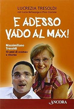 """Cover E adesso vado al Max! Massimiliano Tresoldi. 10 anni di """"coma"""" e ritorno"""