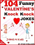 104 Funny Valentine Day Knock Knock Jokes 4 kids: (Joke Book for Kids) (Series 5) (The Joke Book for Kids)