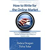 How to Write for the Online Market (MakeMoneyFromWriting.com Freelance Writing Guides Book 1) ~ Debra Dragon