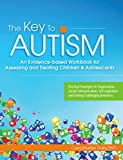 The Key to Autism: An Evidence-based Workbook for Assessing and Treating Children and Adolescents