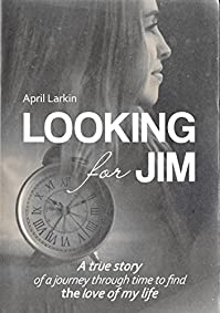 Looking For Jim: A True Story Of A Journey Through Time To Find The Love Of My Life. by April Larkin ebook deal