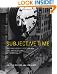 Subjective Time: The Philosophy, Psyc...