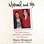 Michael and Me: The Untold Story of Michael Jackson's Secret Romance | Shana Mangatal