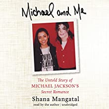 Michael and Me: The Untold Story of Michael Jackson's Secret Romance Audiobook by Shana Mangatal Narrated by Shana Mangatal