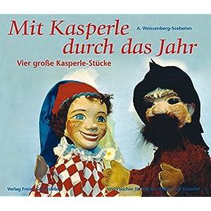 Mit Kasperle durch das Jahr: Vier grosse Kasperle-Stücke (Werkbücher für Kinder, Eltern und Erzie