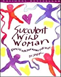Succulent Wild Woman: Dancing With Your Wonder Full Self (068483376X) by Sark