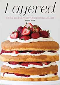 Layered Baking Building And Styling Spectacular Cakes