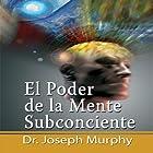 El Poder De La Mente Subconsciente [The Power of the Subconscious Mind]: Spanish Edition (       UNABRIDGED) by Joseph Murphy Narrated by Marcelo Russo