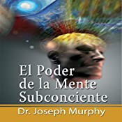 El Poder De La Mente Subconsciente [The Power of the Subconscious Mind]: Spanish Edition | [Joseph Murphy]