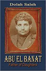 Adu El Banat: Father of Daughters: Dolah Saleh: 9781448994809: Amazon