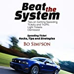 How to Beat a Speeding Ticket Book: Fight That Ticket and Win: The Complete Guide to Beating the System | Bo Simpson