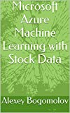 Microsoft Azure Machine Learning with Stock Data (English Edition)