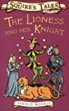 The Lioness and Her Knight (Squire's Tales) (Squire's Tales) (0753414295) by Morris, Gerald