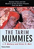The Tarim Mummies: Ancient China and the Mystery of the Earliest Peoples from the West (0500051011) by Mair, Victor H.