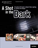 img - for A Shot in the Dark: A Creative DIY Guide to Digital Video Lighting on (Almost) No Budget book / textbook / text book