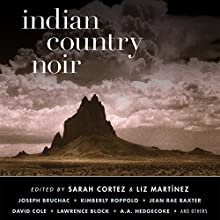Indian Country Noir Audiobook by Sarah Cortez (editor), Liz Martínez (editor) Narrated by Christian Rummel, Victor Bevine, Scott Aiello, Vikas Adam, Cheech Marin