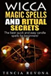 Wicca: Wicca Magic Spells and Ritual...