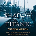 Shadow of the Titanic: The Extraordinary Stories of those Who Survived (       UNABRIDGED) by Andrew Wilson Narrated by Bill Wallis
