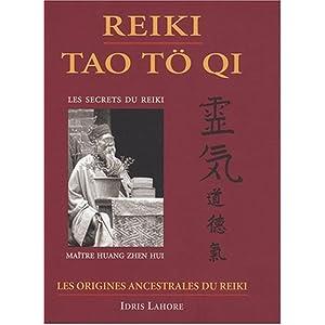 Reiki Tao to Qi, les origines ancestrales du Reiki, les secrets de l'efficacité du Reiki