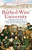 The Barbed Wire University: The Real Lives of Allied Prisoners of War in the Second World War