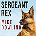 Sergeant Rex: The Unbreakable Bond Between a Marine and His Military Working Dog Audiobook by Mike Dowling Narrated by Rob Shapiro
