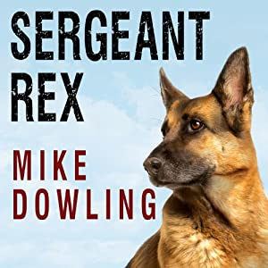 Sergeant Rex: The Unbreakable Bond Between a Marine and His Military Working Dog | [Mike Dowling]