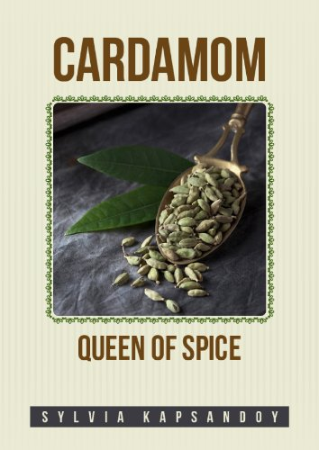"Cardamom - Queen Of Spices (7 ""Must Have"" Super-Spices Book 1)"