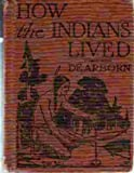 How the Indians lived,: With silent-reading exercises,