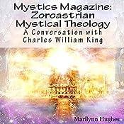 Zoroastrian Mystical Theology: A Conversation with Charles William King: Mystics Magazine | [Marilynn Hughes, Charles William King]