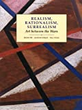 Realism, Rationalism, Surrealism: Art Between the Wars (Modern Art--Practices & Debates) (0300055196) by Batchelor, David