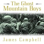 The Ghost Mountain Boys: Their Epic March and the Terrifying Battle for New Guinea | James Campbell