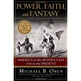 Power, Faith and Fantasy: America in the Middle East: 1776 to the Presentby Michael B Oren