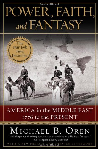 Power, Faith, and Fantasy: America in the Middle East:...