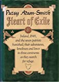 Heart of exile: Ireland, 1848, and the seven patriots banished, their adventures, loneliness, and loves in three continents as they search for refuge (0170061701) by Adam-Smith, Patsy