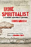Chris Grosso Indie Spiritualist: A No Bullshit Exploration of Spirituality
