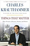 { { [ THINGS THAT MATTER: THREE DECADES OF PASSIONS, PASTIMES AND POLITICS ] By Krauthammer, Charles ( Author ) Feb - 2014 [ Paperback ]
