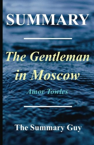 Summary – The Gentleman in Moscow: By Amor Towles (Gentleman in Moscow – a Complete Summary)