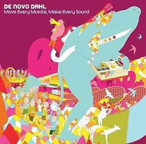 De Novo Dahl - Move Every Muscle, Make Every Sound by De Novo Dahl
